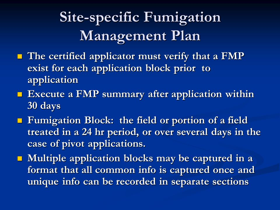 Site-specific Fumigation Management Plan The certified applicator must verify that a FMP exist for each application block prior to application The cer