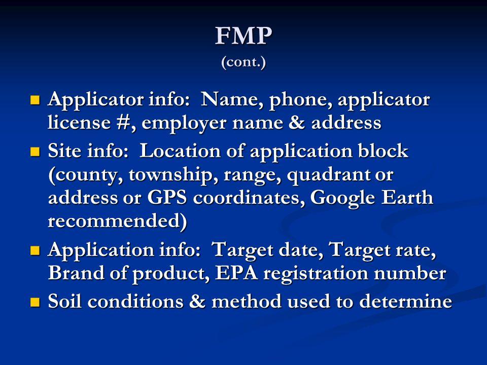 FMP (cont.) Applicator info: Name, phone, applicator license #, employer name & address Applicator info: Name, phone, applicator license #, employer n