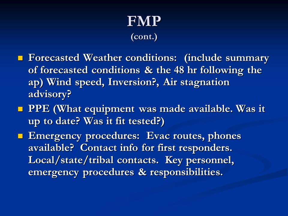FMP (cont.) Forecasted Weather conditions: (include summary of forecasted conditions & the 48 hr following the ap) Wind speed, Inversion?, Air stagnat