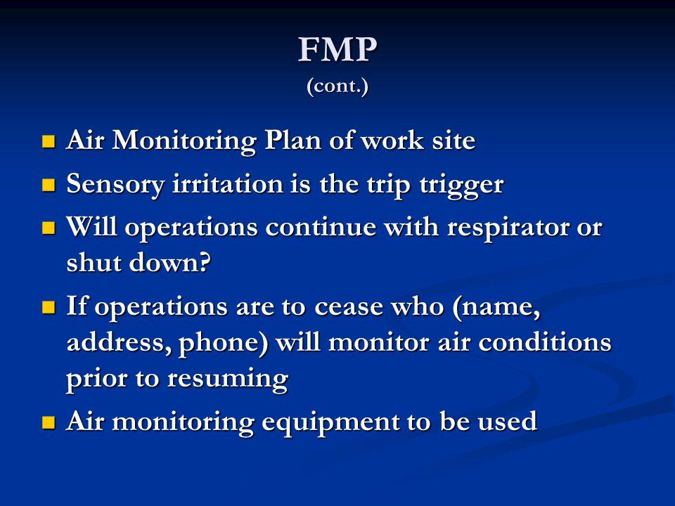 FMP (cont.) Air Monitoring Plan of work site Air Monitoring Plan of work site Sensory irritation is the trip trigger Sensory irritation is the trip tr