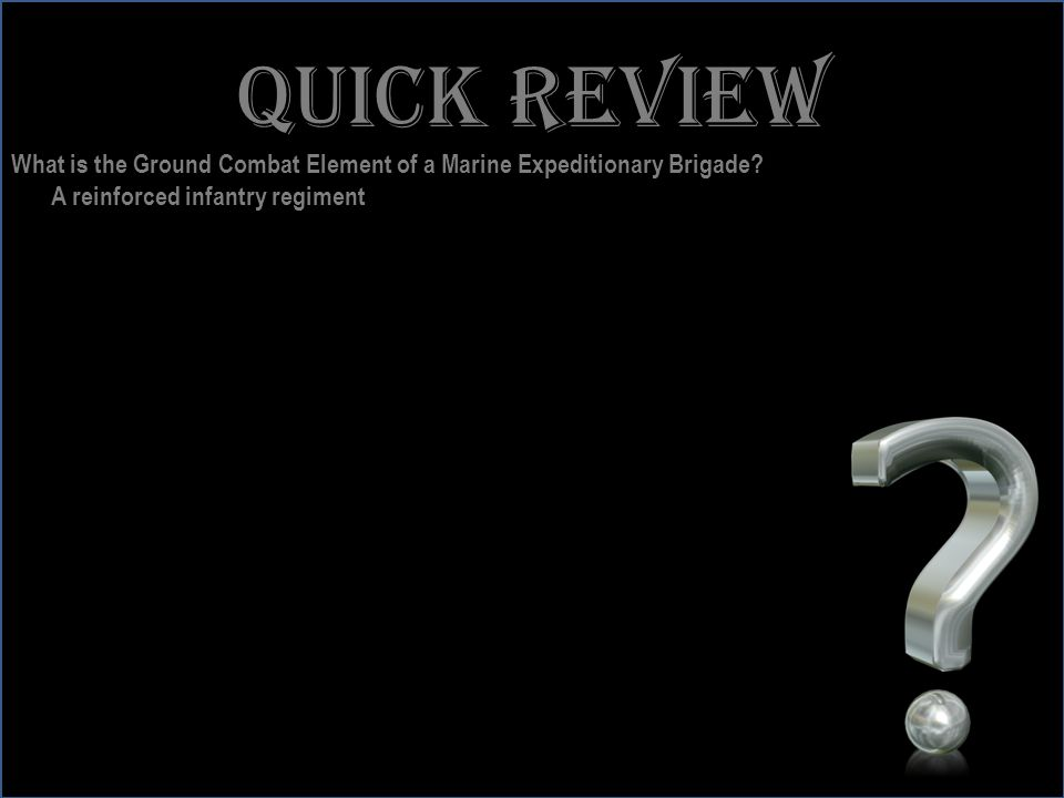 www.battalionaidstation.com Quick review What is the Ground Combat Element of a Marine Expeditionary Brigade? A reinforced infantry regiment