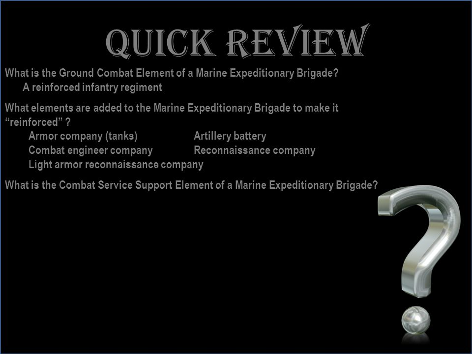 www.battalionaidstation.com Quick review What is the Ground Combat Element of a Marine Expeditionary Brigade? A reinforced infantry regiment What elem