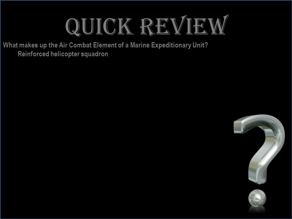 www.battalionaidstation.com Quick review What makes up the Air Combat Element of a Marine Expeditionary Unit? Reinforced helicopter squadron