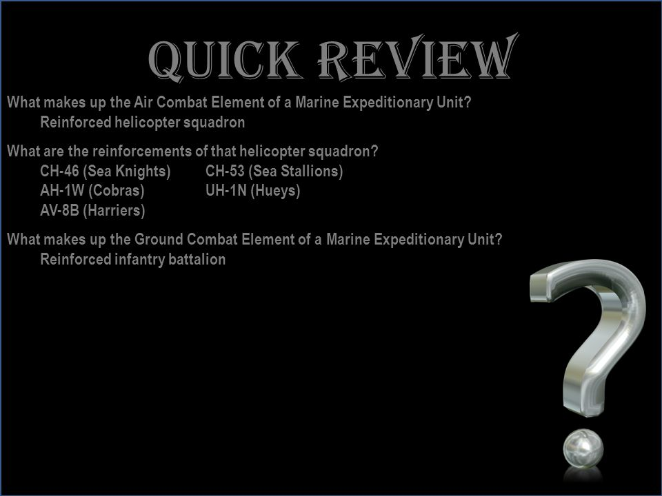 www.battalionaidstation.com Quick review What makes up the Air Combat Element of a Marine Expeditionary Unit? Reinforced helicopter squadron What are