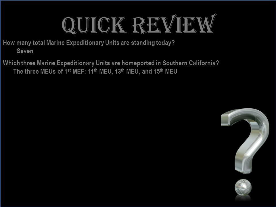 www.battalionaidstation.com Quick review How many total Marine Expeditionary Units are standing today? Seven Which three Marine Expeditionary Units ar