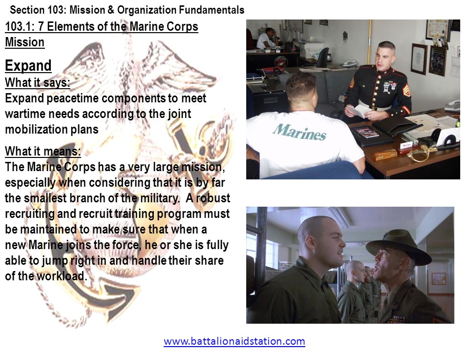www.battalionaidstation.com 103.1: 7 Elements of the Marine Corps Mission Expand What it says: Expand peacetime components to meet wartime needs accor