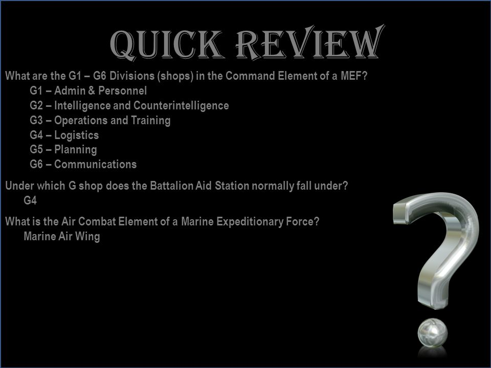 www.battalionaidstation.com Quick review What are the G1 – G6 Divisions (shops) in the Command Element of a MEF? G1 – Admin & Personnel G2 – Intellige