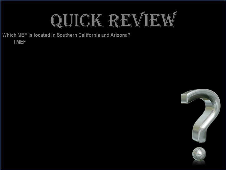 www.battalionaidstation.com Quick review Which MEF is located in Southern California and Arizona? I MEF