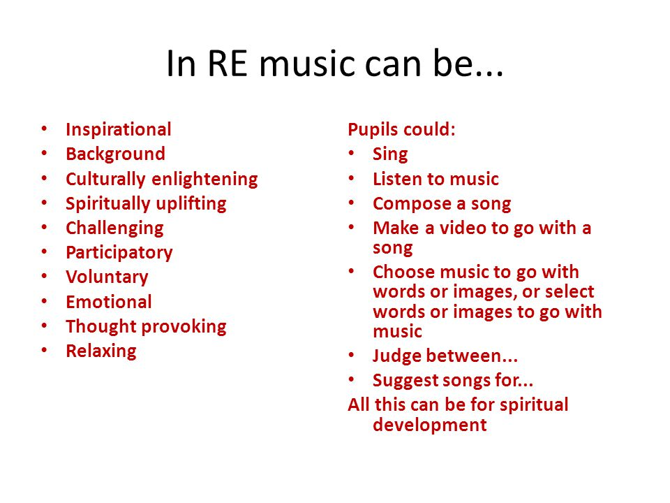 In RE music can be... Inspirational Background Culturally enlightening Spiritually uplifting Challenging Participatory Voluntary Emotional Thought pro