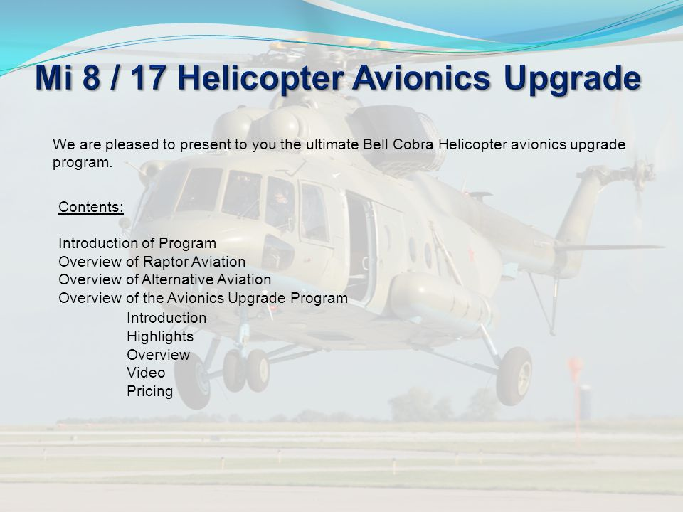 We are pleased to present to you the ultimate Bell Cobra Helicopter avionics upgrade program. Contents: Introduction of Program Overview of Raptor Avi