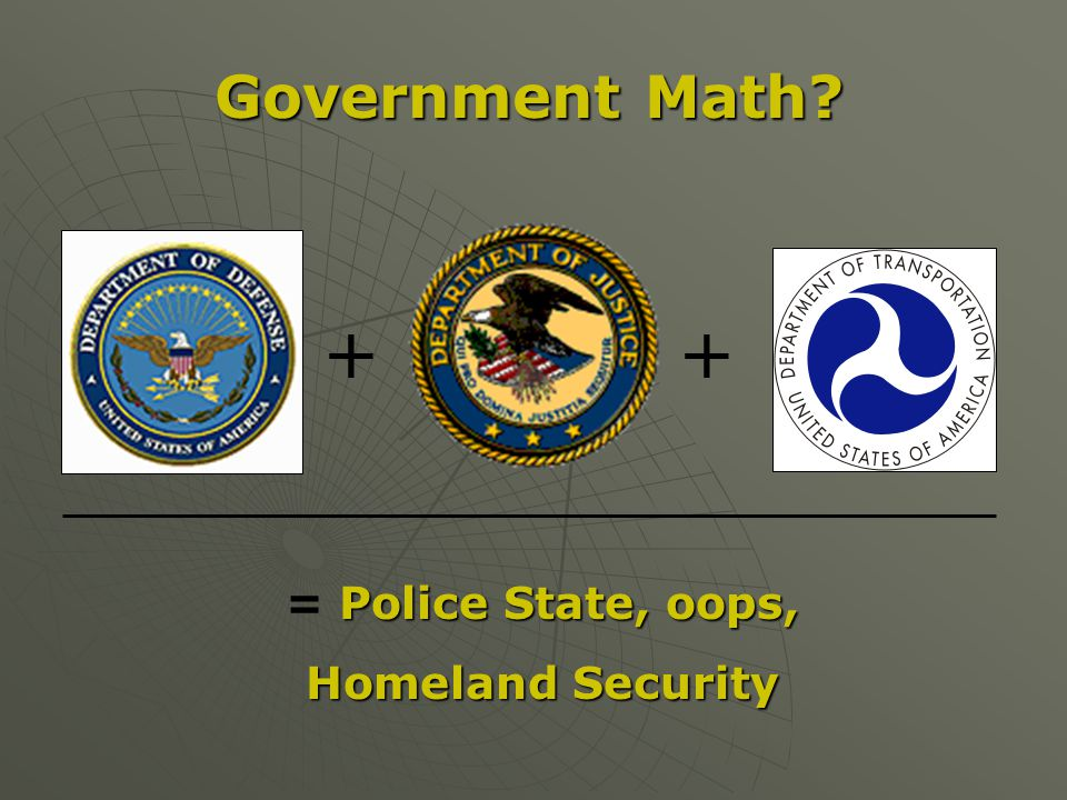 Government Math? ++ Police State, oops, = Police State, oops, Homeland Security