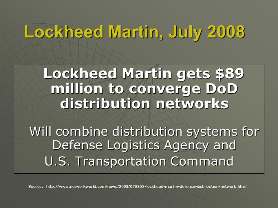 Lockheed Martin, July 2008 Lockheed Martin gets $89 million to converge DoD distribution networks Lockheed Martin gets $89 million to converge DoD dis