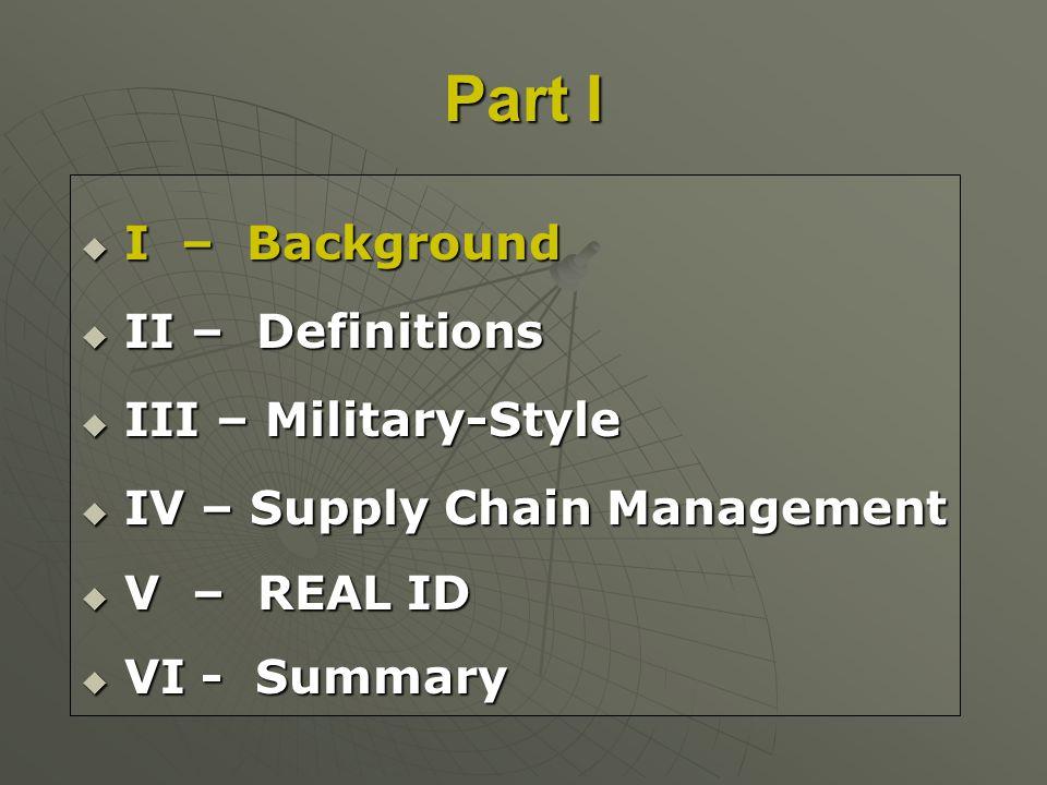 Part I I – Background I – Background II – Definitions II – Definitions III – Military-Style III – Military-Style IV – Supply Chain Management IV – Sup