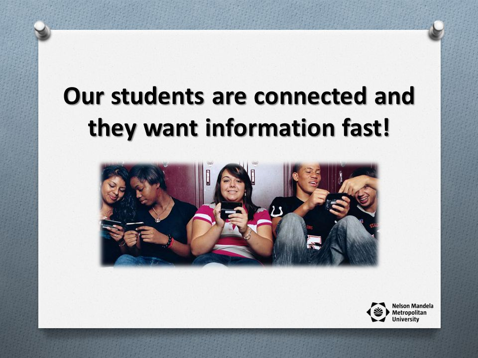 Our students are connected and they want information fast!