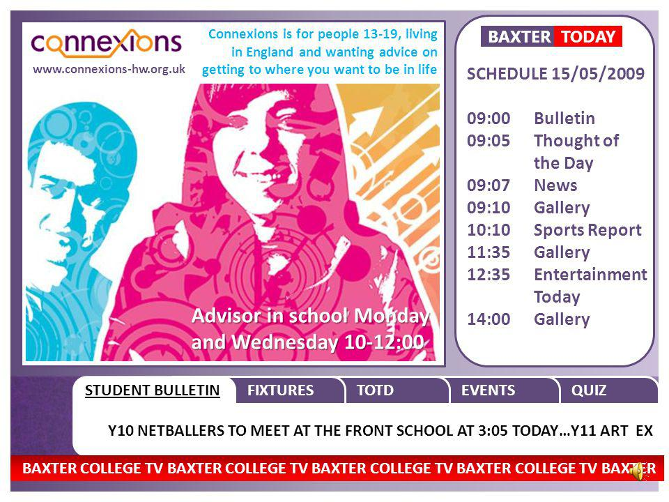 STUDENT BULLETIN THOUGHT OF THE DAY…FRIDAY 15 TH MAY 2009…TO HELP SOMEONE JUST FOR QUIZFIXTURES TOTD EVENTS BAXTERTODAY TODAYS WEATHER Sunny Intervals