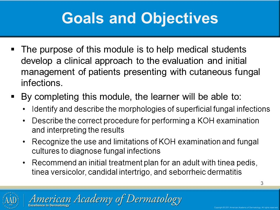 3 Goals and Objectives The purpose of this module is to help medical students develop a clinical approach to the evaluation and initial management of