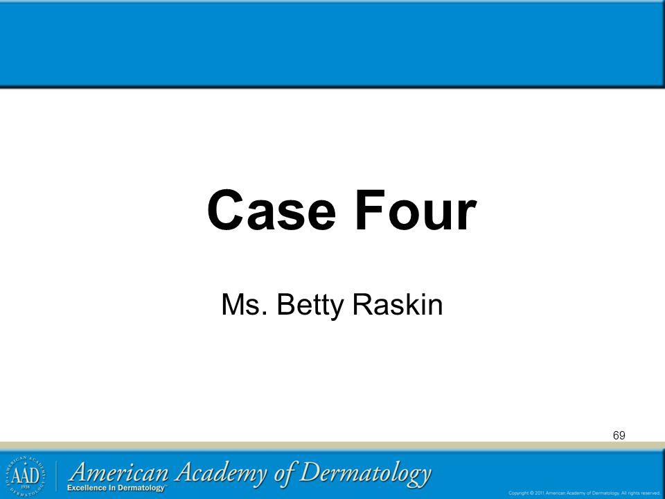 69 Case Four Ms. Betty Raskin