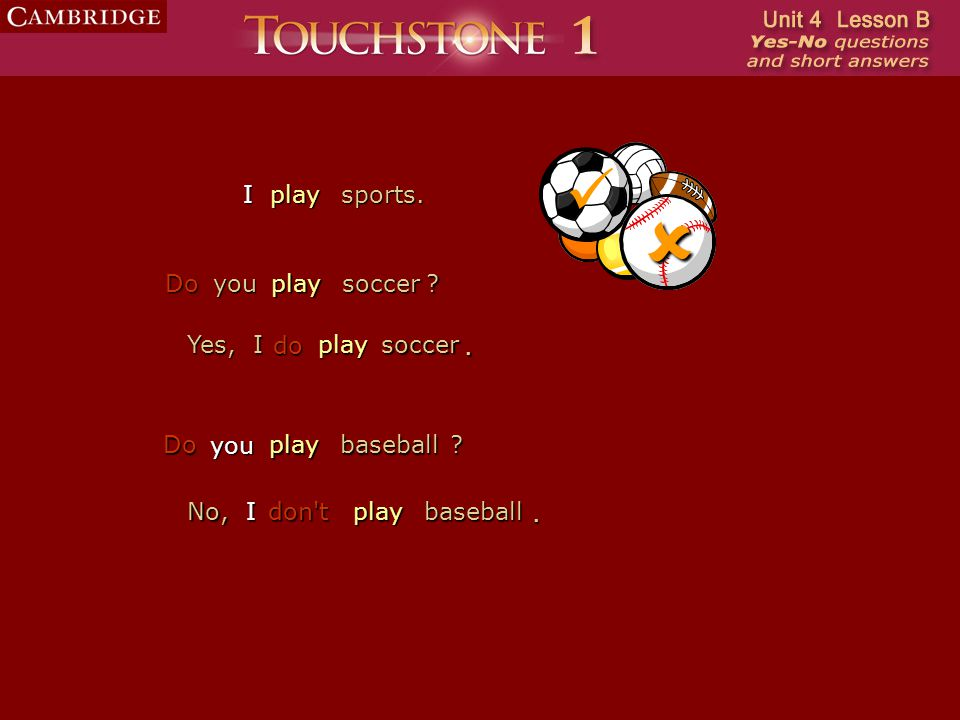 you Do I playbaseball ? playsports. No,Idon'tplaybaseball. Do youplaysoccer ? Yes,Iplaysoccer. do