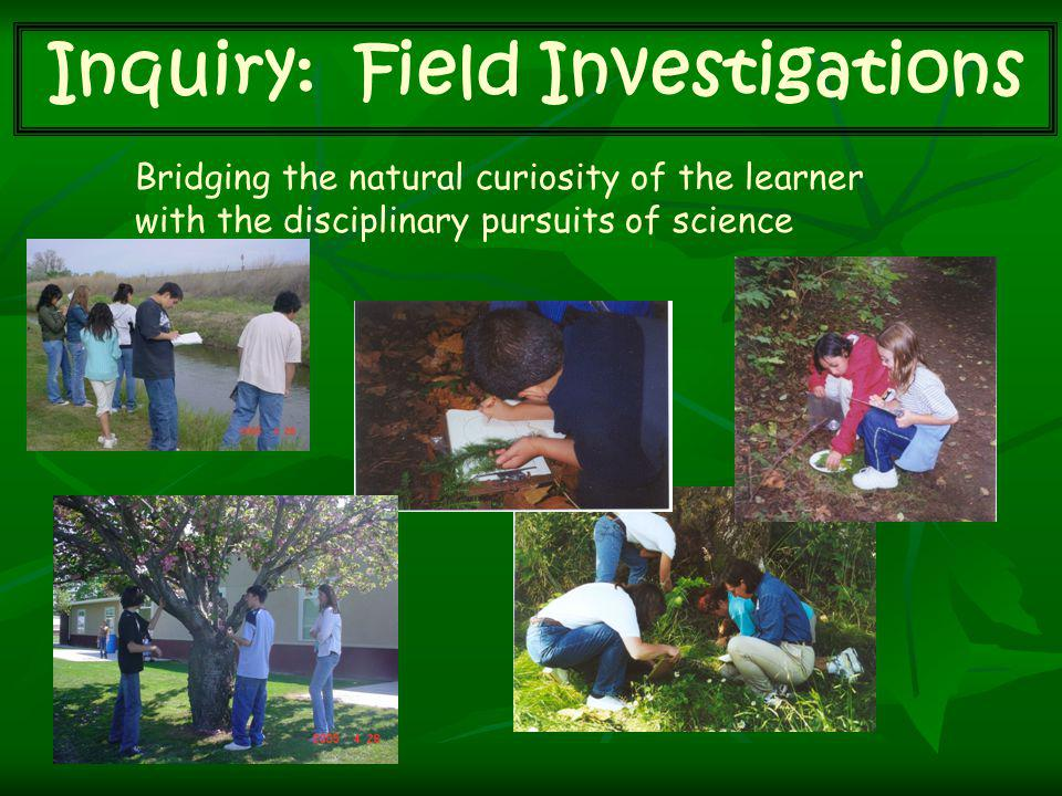 Inquiry: Field Investigations Bridging the natural curiosity of the learner with the disciplinary pursuits of science
