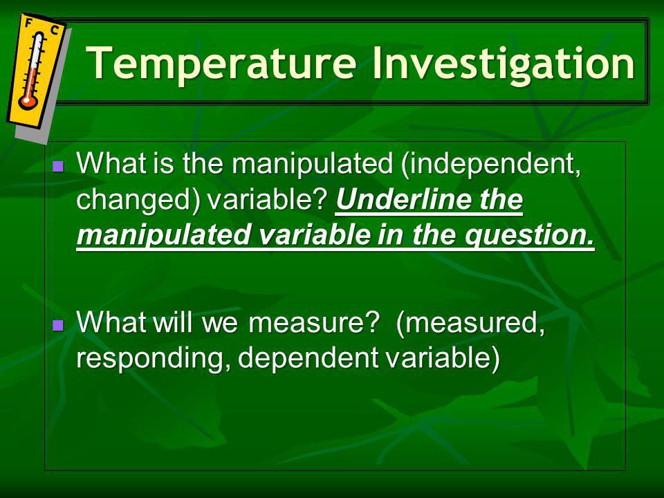 What is the manipulated (independent, changed) variable.
