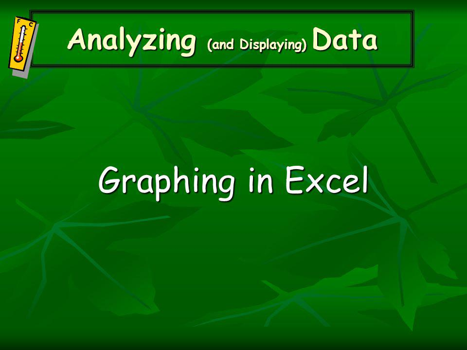 Graphing in Excel Analyzing (and Displaying) Data