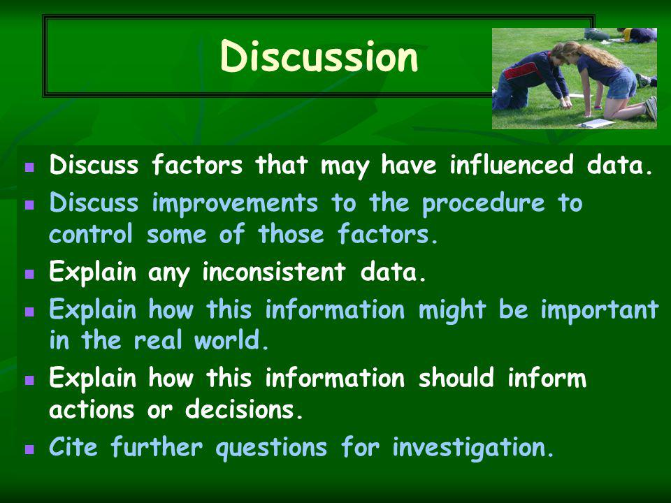 Discuss factors that may have influenced data.