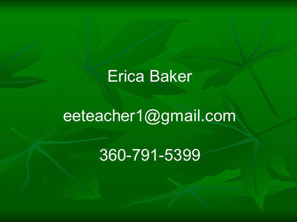 Erica Baker eeteacher1@gmail.com 360-791-5399