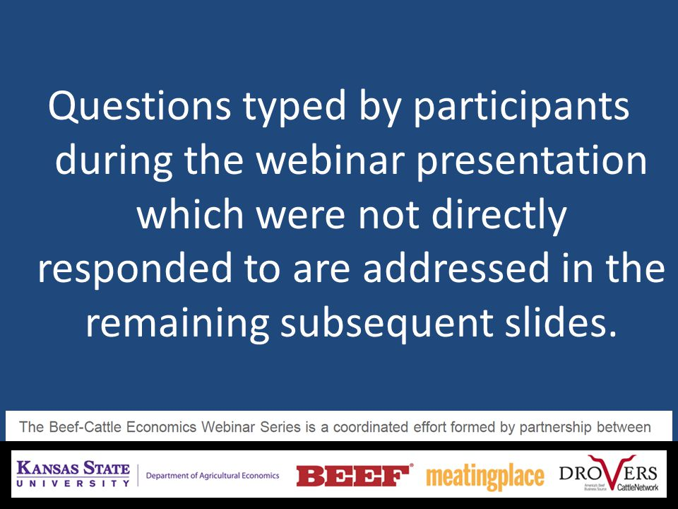 Questions typed by participants during the webinar presentation which were not directly responded to are addressed in the remaining subsequent slides.