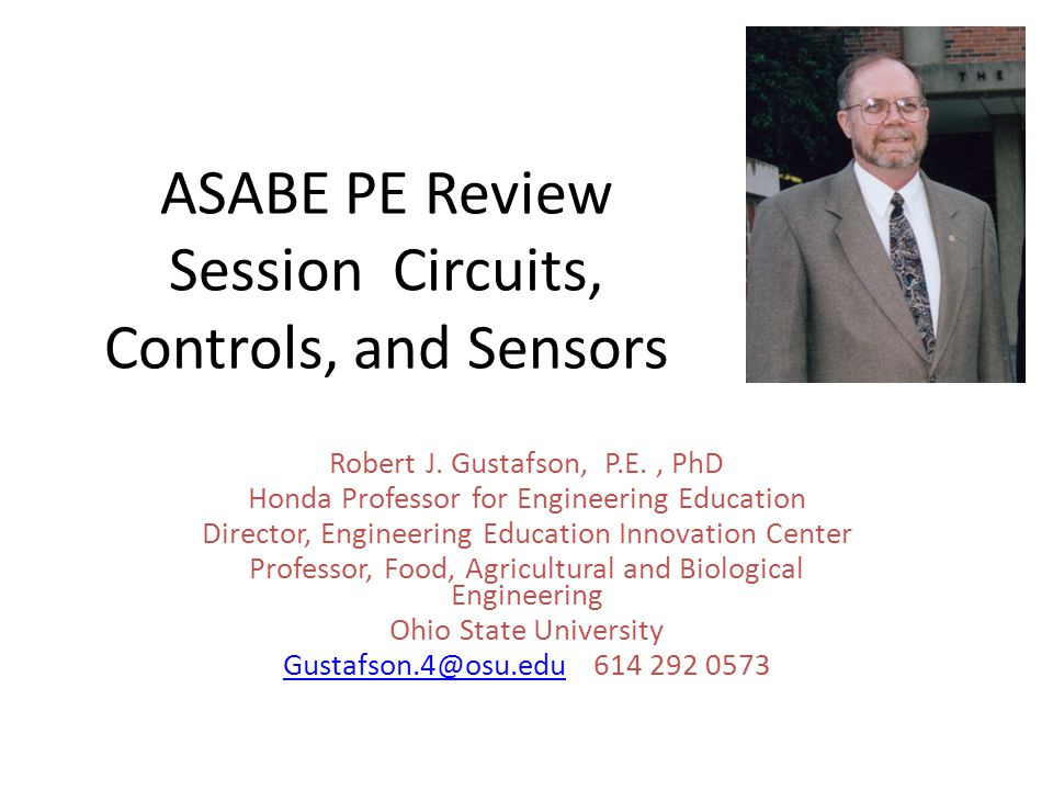 ASABE PE Review Session Circuits, Controls, and Sensors Robert J.
