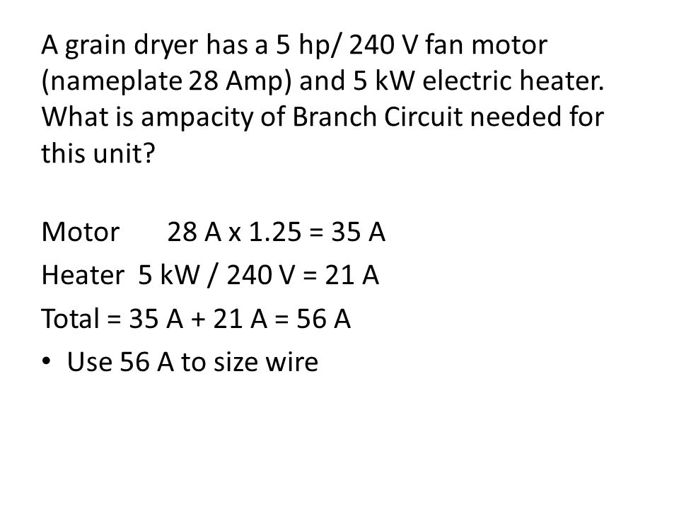 A grain dryer has a 5 hp/ 240 V fan motor (nameplate 28 Amp) and 5 kW electric heater. What is ampacity of Branch Circuit needed for this unit? Motor