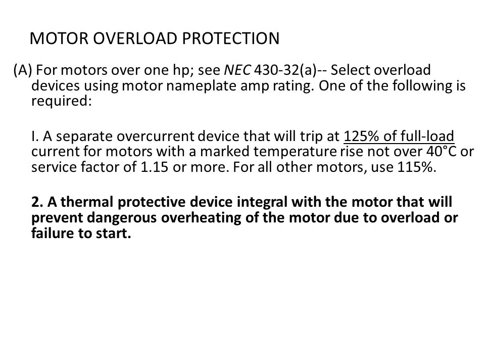 MOTOR OVERLOAD PROTECTION (A) For motors over one hp; see NEC 430-32(a)-- Select overload devices using motor nameplate amp rating. One of the followi