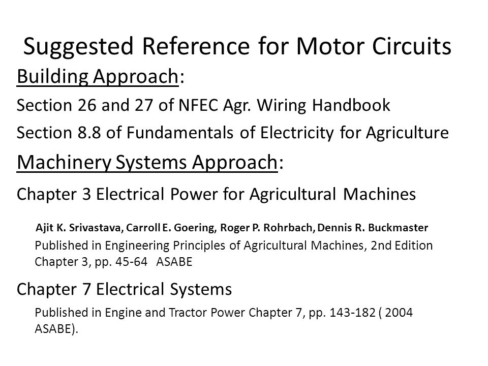Suggested Reference for Motor Circuits Building Approach: Section 26 and 27 of NFEC Agr. Wiring Handbook Section 8.8 of Fundamentals of Electricity fo