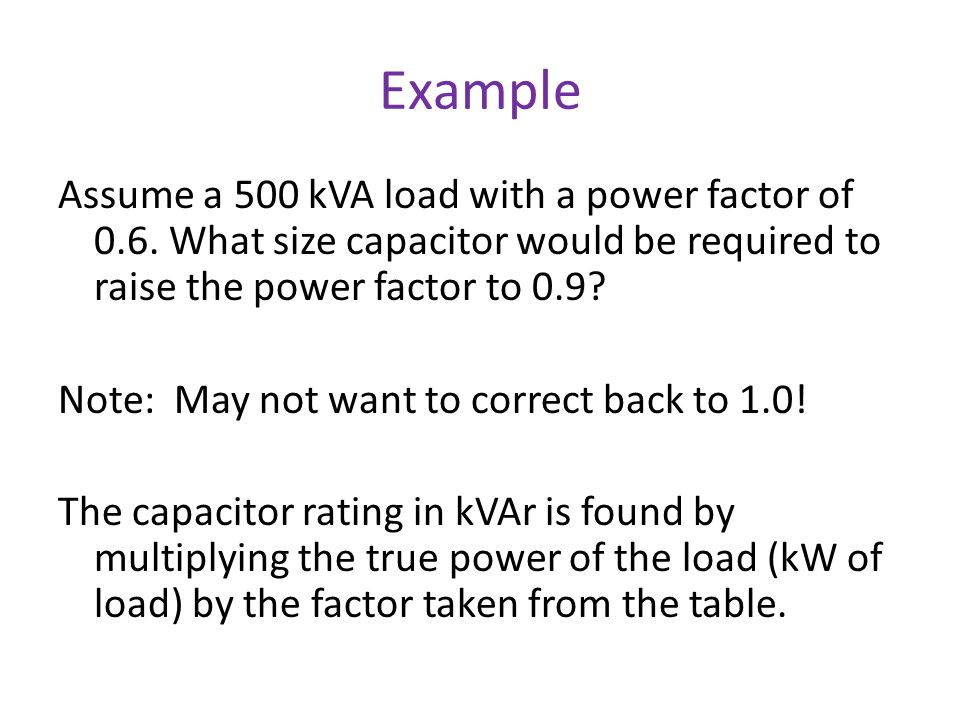 Example Assume a 500 kVA load with a power factor of 0.6.