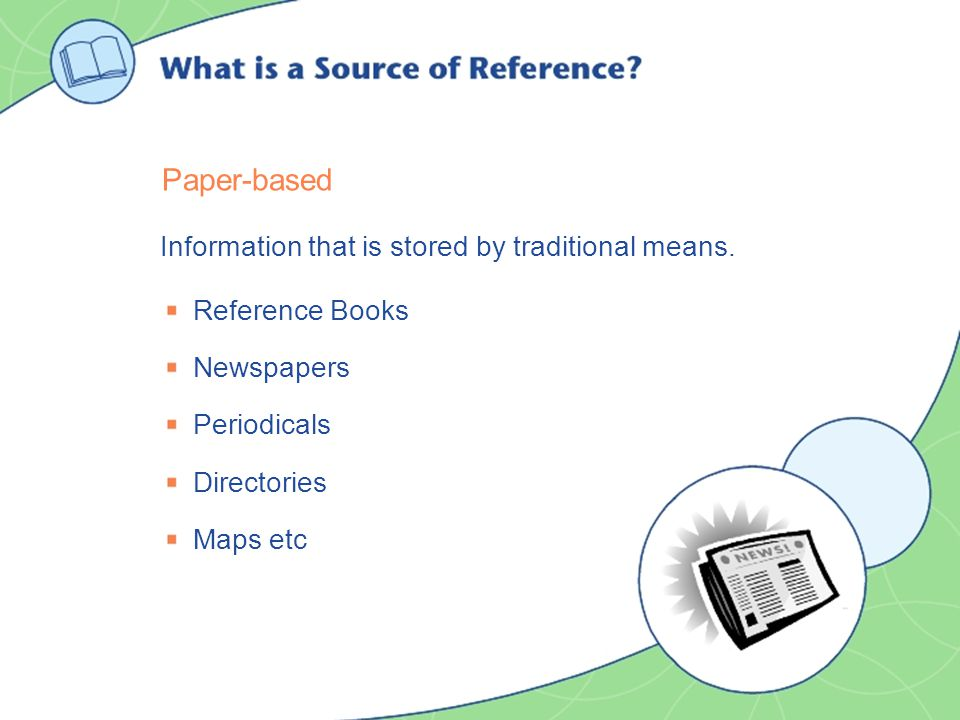 Paper-based Reference Books Newspapers Periodicals Directories Maps etc Information that is stored by traditional means.