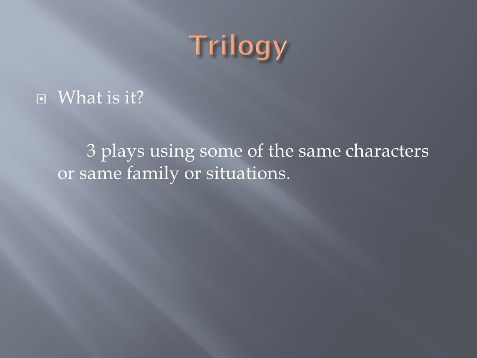 What is it? 3 plays using some of the same characters or same family or situations.