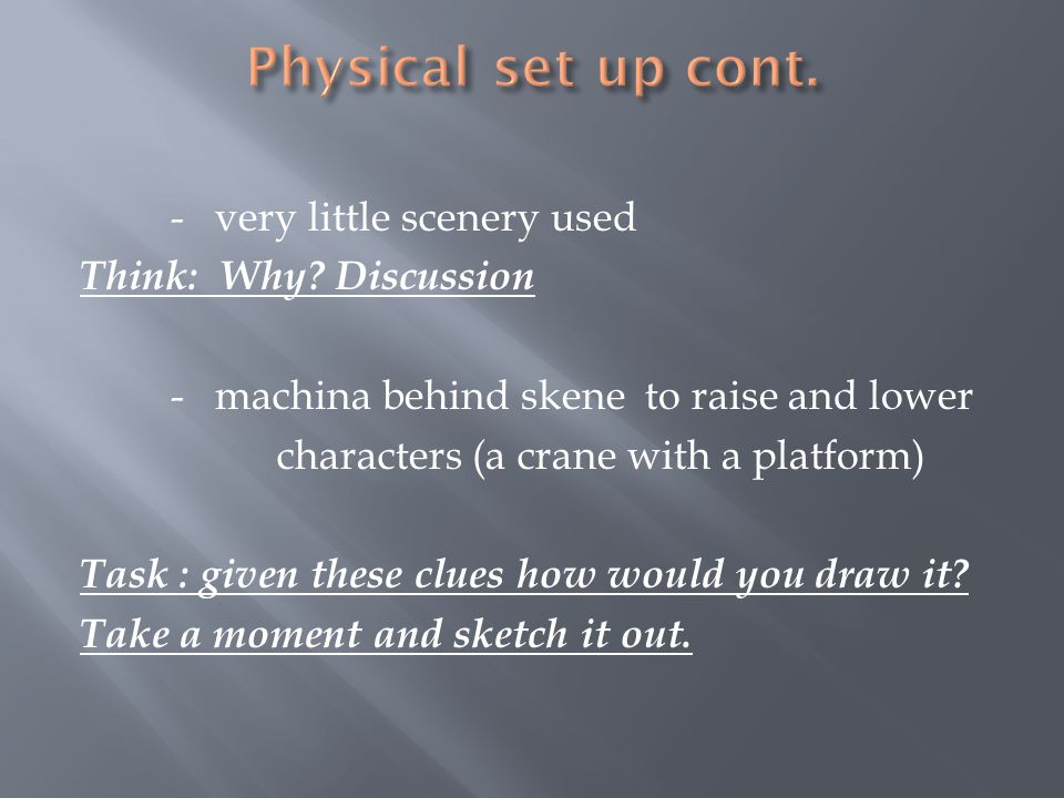 - very little scenery used Think: Why? Discussion - machina behind skene to raise and lower characters (a crane with a platform) Task : given these cl