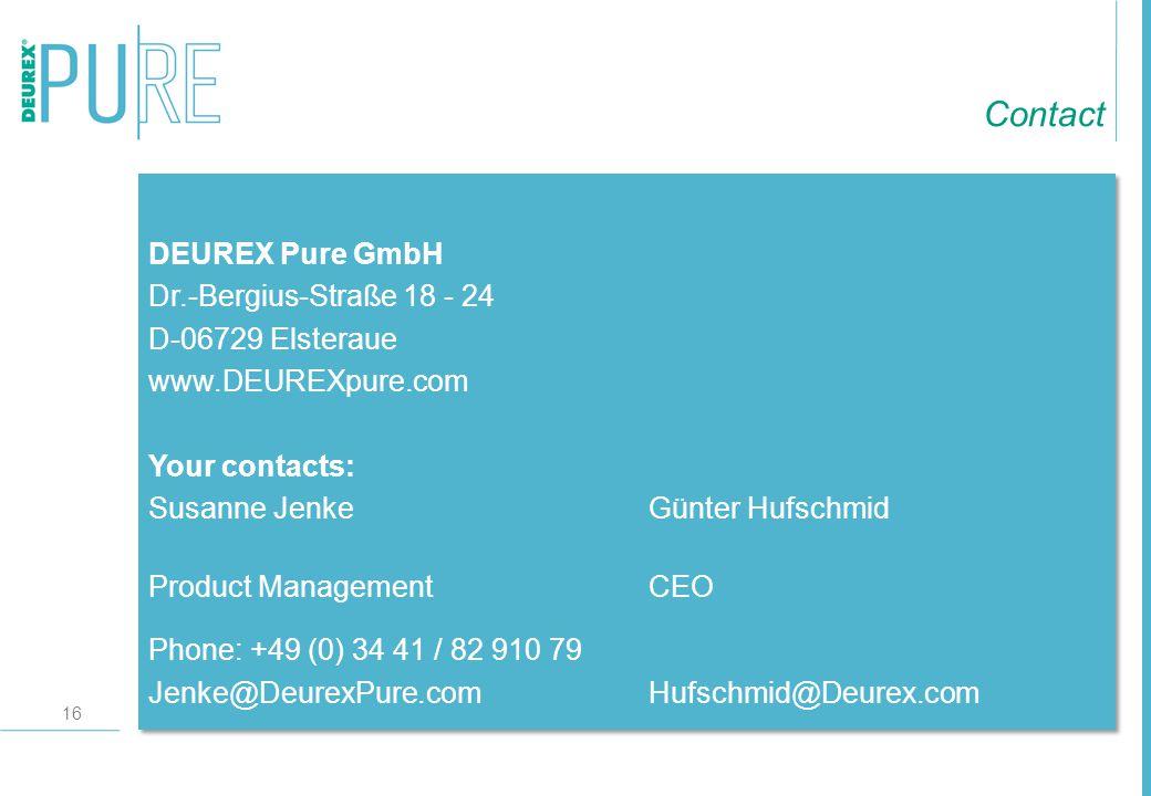 16 DEUREX Pure GmbH Dr.-Bergius-Straße 18 - 24 D-06729 Elsteraue www.DEUREXpure.com Your contacts: Susanne JenkeGünter Hufschmid Product ManagementCEO Phone: +49 (0) 34 41 / 82 910 79 Jenke@DeurexPure.comHufschmid@Deurex.com Contact