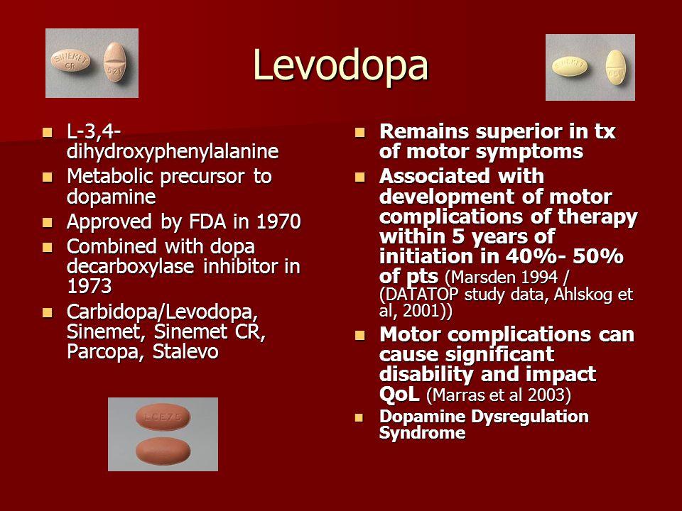 Levodopa L-3,4- dihydroxyphenylalanine L-3,4- dihydroxyphenylalanine Metabolic precursor to dopamine Metabolic precursor to dopamine Approved by FDA i