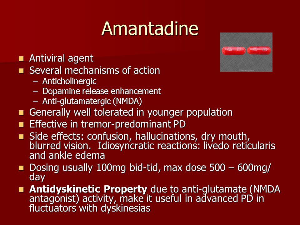 Amantadine Antiviral agent Antiviral agent Several mechanisms of action Several mechanisms of action –Anticholinergic –Dopamine release enhancement –A