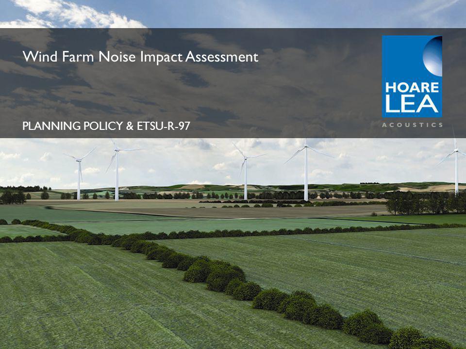 www.hoarelea.com Wind Farm Noise Impact Assessment PLANNING POLICY & ETSU-R-97