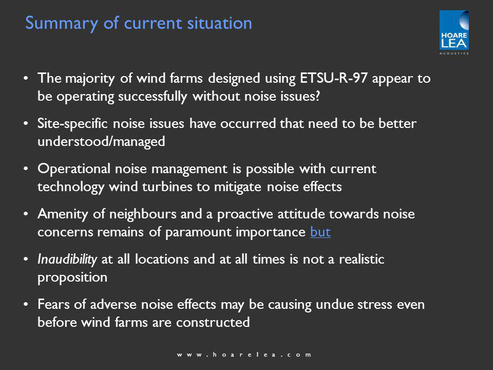 www.hoarelea.com Summary of current situation The majority of wind farms designed using ETSU-R-97 appear to be operating successfully without noise issues.