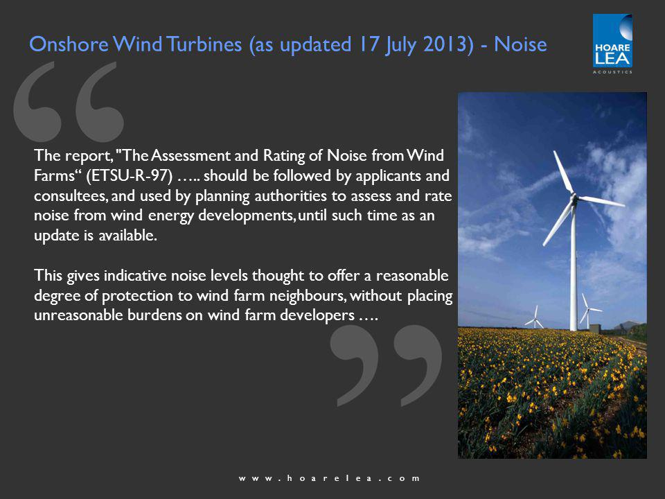 www.hoarelea.com Onshore Wind Turbines (as updated 17 July 2013) - Noise The report, The Assessment and Rating of Noise from Wind Farms (ETSU-R-97) …..
