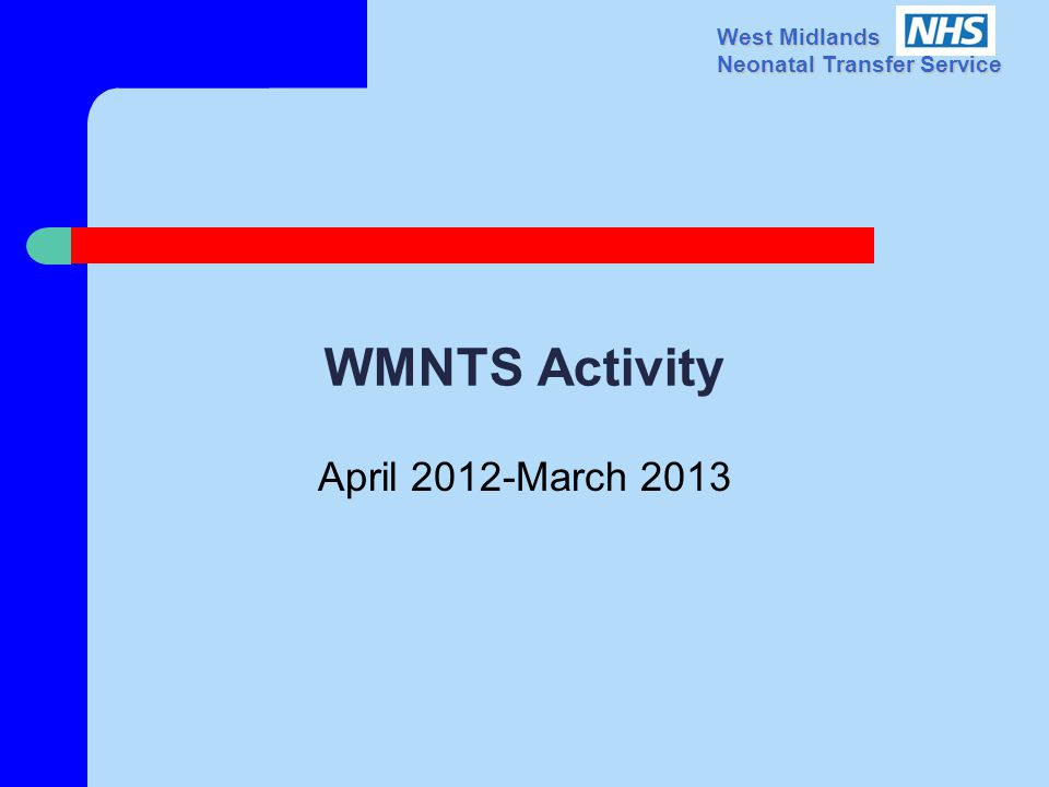 West Midlands Neonatal Transfer Service WMNTS Activity April 2012-March 2013