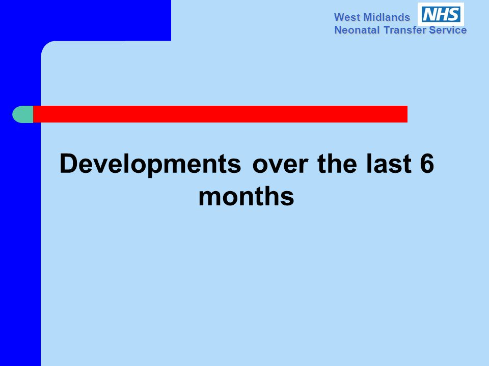 West Midlands Neonatal Transfer Service Developments over the last 6 months