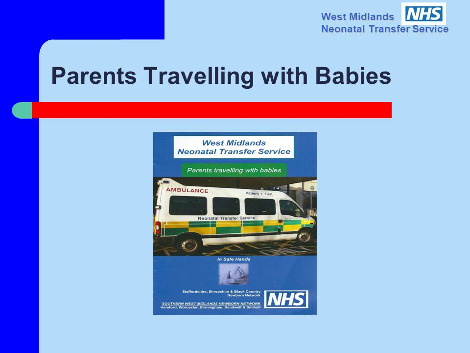 West Midlands Neonatal Transfer Service Parents Travelling with Babies