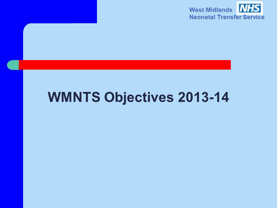 West Midlands Neonatal Transfer Service WMNTS Objectives 2013-14