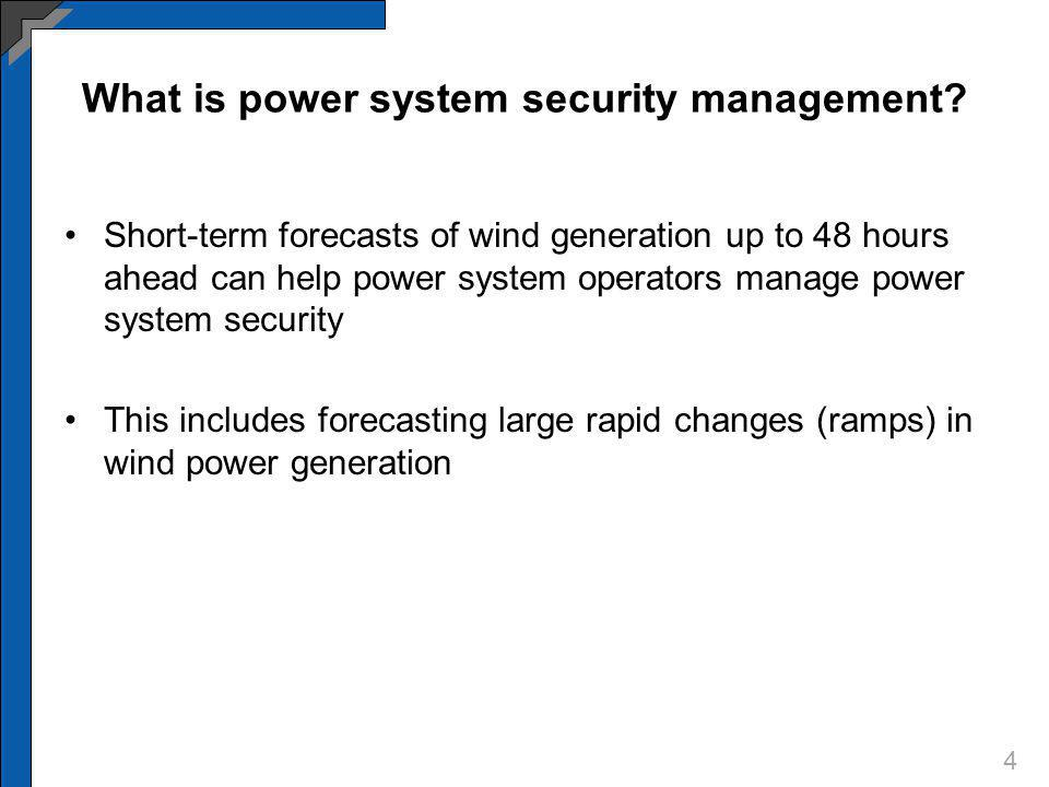 What is power system security management? Short-term forecasts of wind generation up to 48 hours ahead can help power system operators manage power sy