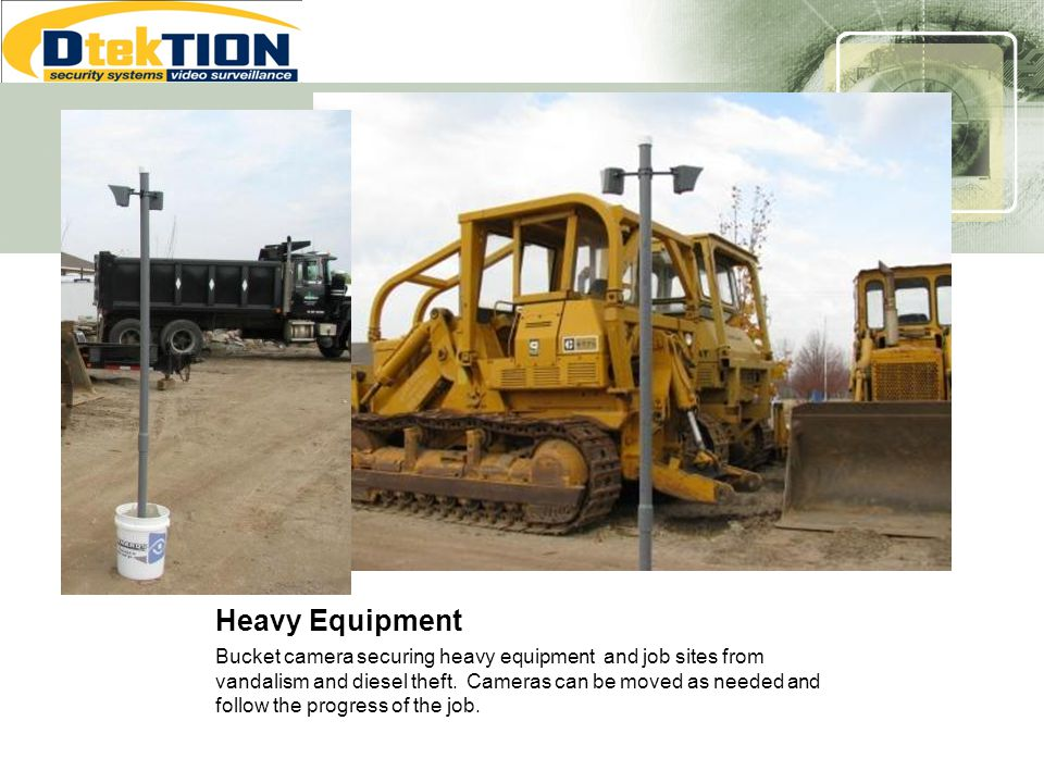 Heavy Equipment Bucket camera securing heavy equipment and job sites from vandalism and diesel theft. Cameras can be moved as needed and follow the pr