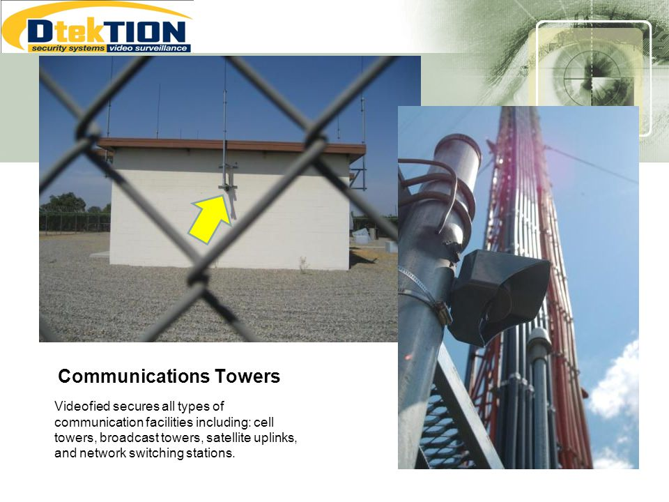 Communications Towers Videofied secures all types of communication facilities including: cell towers, broadcast towers, satellite uplinks, and network