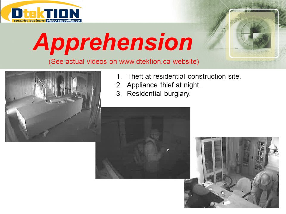 Apprehension 1.Theft at residential construction site. 2.Appliance thief at night. 3.Residential burglary. (See actual videos on www.dtektion.ca websi